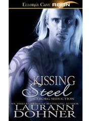 Kissing Steel (Cyborg Seduction, Book Two) ebook by Laurann Dohner
