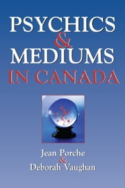 Psychics and Mediums in Canada ebook by Jean Porche, Deborah Vaughan