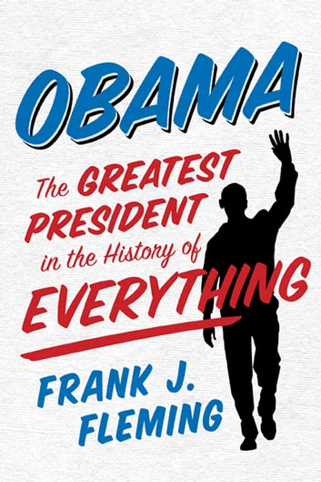 Obama - The Greatest President in the History of Everything ebook by Frank J. Fleming