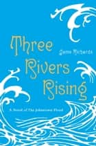 Three Rivers Rising ebook by Jame Richards