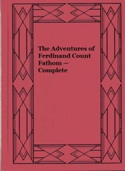 The Adventures of Ferdinand Count Fathom — Complete ebook by T. Smollett