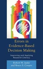 Errors in Evidence-Based Decision Making - Improving and Applying Research Literacy ebook by Robert W. Janke, Bruce S. Cooper