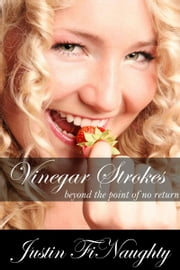 Vinegar Strokes: Beyond the Point of No Return ebook by Justin Finaughty