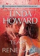 Tears of the Renegade (Mills & Boon M&B) ebook by Linda Howard