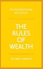 Rules of Wealth - A personal code for prosperity and plenty ebook by Richard Templar