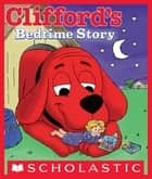 Clifford's Bedtime Story ebook by Norman Bridwell, Norman Bridwell