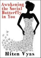 Awakening the Social Butterfly in You ebook by Hiten Vyas