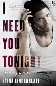 I Need You Tonight - A Pushing Limits Novel ebook by Stina Lindenblatt