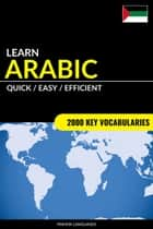 Learn Arabic: Quick / Easy / Efficient: 2000 Key Vocabularies ebook by Pinhok Languages