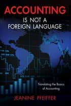 Accounting Is Not a Foreign Language ebook by Jeanine Pfeiffer