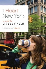 I Heart New York - A Novel ebook by Lindsey Kelk