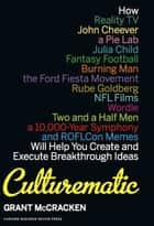 Culturematic - How Reality TV, John Cheever, a Pie Lab, Julia Child, Fantasy Football . . . Will Help You Create and Execute Breakthrough Ideas ebook by Grant McCracken