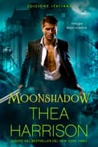 Moonshadow - Edizione Italiana eBook by Thea Harrison
