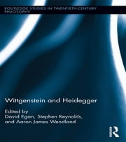Wittgenstein and Heidegger ebook by David Egan,Stephen Reynolds,Aaron Wendland