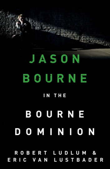 Robert Ludlum's The Bourne Dominion - The Bourne Saga: Book Nine ebook by Robert Ludlum,Eric Van Lustbader