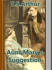Aunt Mary's Suggestion ebook by T.S.Arthur