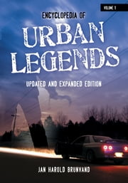 Encyclopedia of Urban Legends, Updated and Expanded Edition [2 volumes] ebook by Jan Harold Brunvand