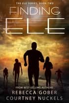 Finding ELE (ELE Series #2) ebook by Rebecca Gober, Courtney Nuckels