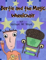 Bertie and the Magic Wheelchair ebook by Michael Ward
