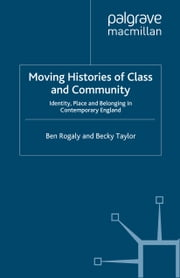 Moving Histories of Class and Community - Identity, Place and Belonging in Contemporary England ebook by B. Rogaly,B. Taylor