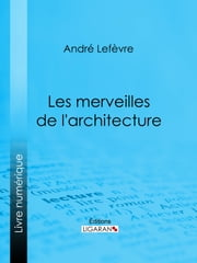 Les Merveilles de l'architecture ebook by Kobo.Web.Store.Products.Fields.ContributorFieldViewModel