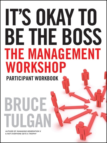 It's Okay to Be the Boss - Participant Workbook ebook by Bruce Tulgan