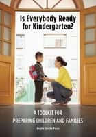 Is Everybody Ready for Kindergarten? - A Toolkit for Preparing Children and Families ebook by Angèle Sancho Passe