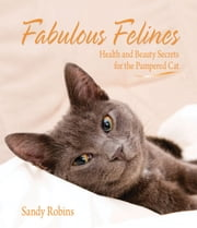 Fabulous Felines - Health and Beauty Secrets for the Pampered Cat ebook by Sandy Robins