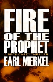 Fire of the Prophet - A Beck Casey Thriller ebook by Earl Merkel