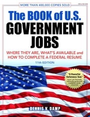 The Book of U.S. Government Jobs: Where They Are, What's Available, & How to Complete a Federal Resume ebook by Damp, Dennis V.