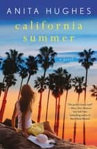 California Summer - A Novel ebook by Anita Hughes