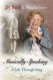 Musically Speaking - A Life Through Song ebook by Dr. Ruth K. Westheimer