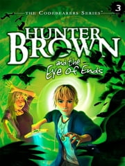 Hunter Brown and the Eye of Ends ebook by Chris Miller,Alan Miller