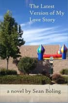 The Latest Version of My Love Story ebook by Sean Boling