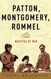 Patton, Montgomery, Rommel - Masters of War ebook by Terry Brighton