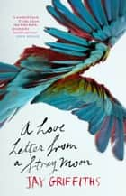 A Love Letter from a Stray Moon ebook by Jay Griffiths