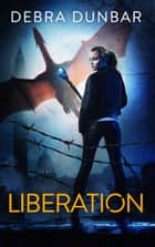 Liberation ebook by Debra Dunbar