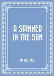 A Spinner in the Sun ebook by Myrtle Reed