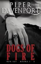 Dogs of Fire Boxed Set ebook by Piper Davenport