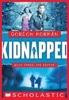 Kidnapped #3: Rescue ebook by Gordon Korman