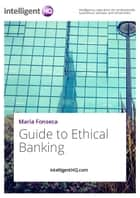 Guide to Ethical Banking 電子書 by IntelligentHQ.com