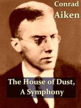 The House of Dust, A Symphony ebook by Conrad Aiken