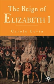 The Reign of Elizabeth 1 ebook by Carole Levin