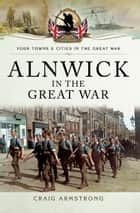 Alnwick in the Great War ebook by Craig Armstrong