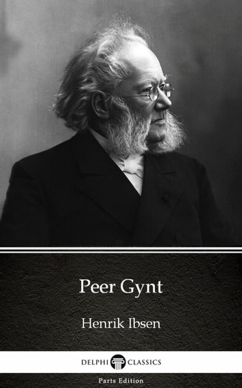 Peer Gynt by Henrik Ibsen - Delphi Classics (Illustrated) ebook by Henrik Ibsen