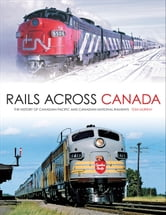 Rails Across Canada - The History of Canadian Pacific and Canadian National Railways ebook by Tom Murray