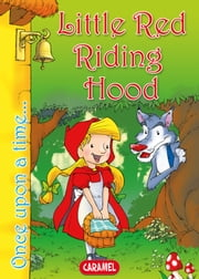 Little Red Riding Hood - Tales and Stories for Children ebook by Jacob and Wilhelm Grimm,Jesús Lopez Pastor,Once Upon a Time