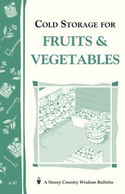 Cold Storage for Fruits & Vegetables - Storey Country Wisdom Bulletin A-87 ebook by John Storey,Martha Storey
