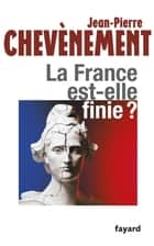 La France est-elle finie ? ebook by Jean-Pierre Chevènement