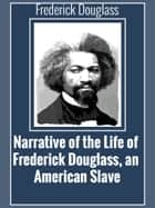 Narrative of the Life of Frederick Douglass, an American Slave ebook by Frederick Douglass